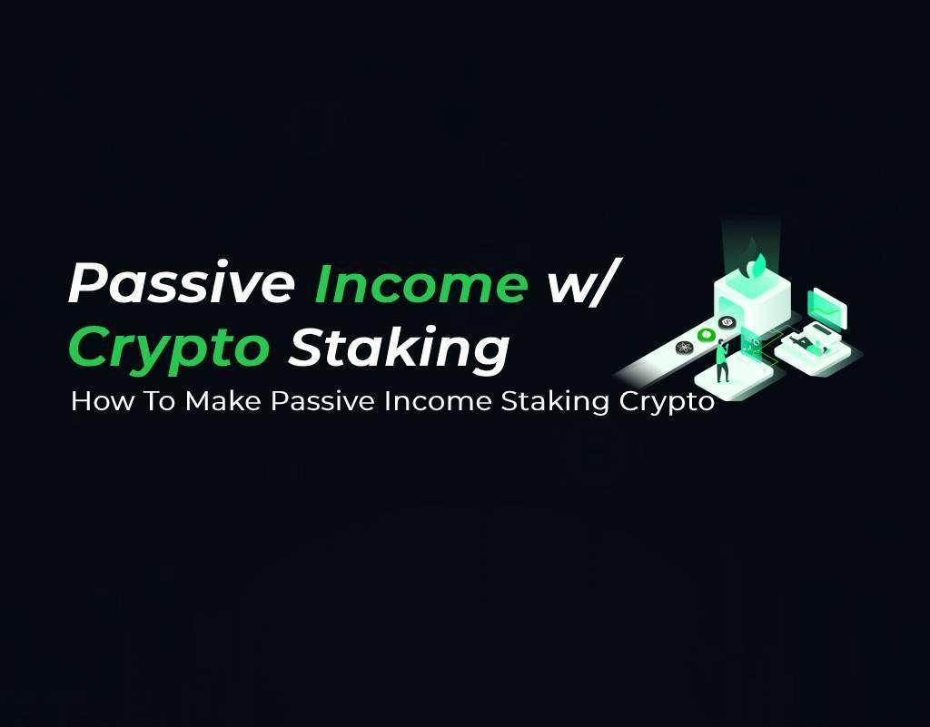 make passive income staking crypto